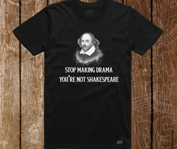 Stop Making Drama - Shakespeare